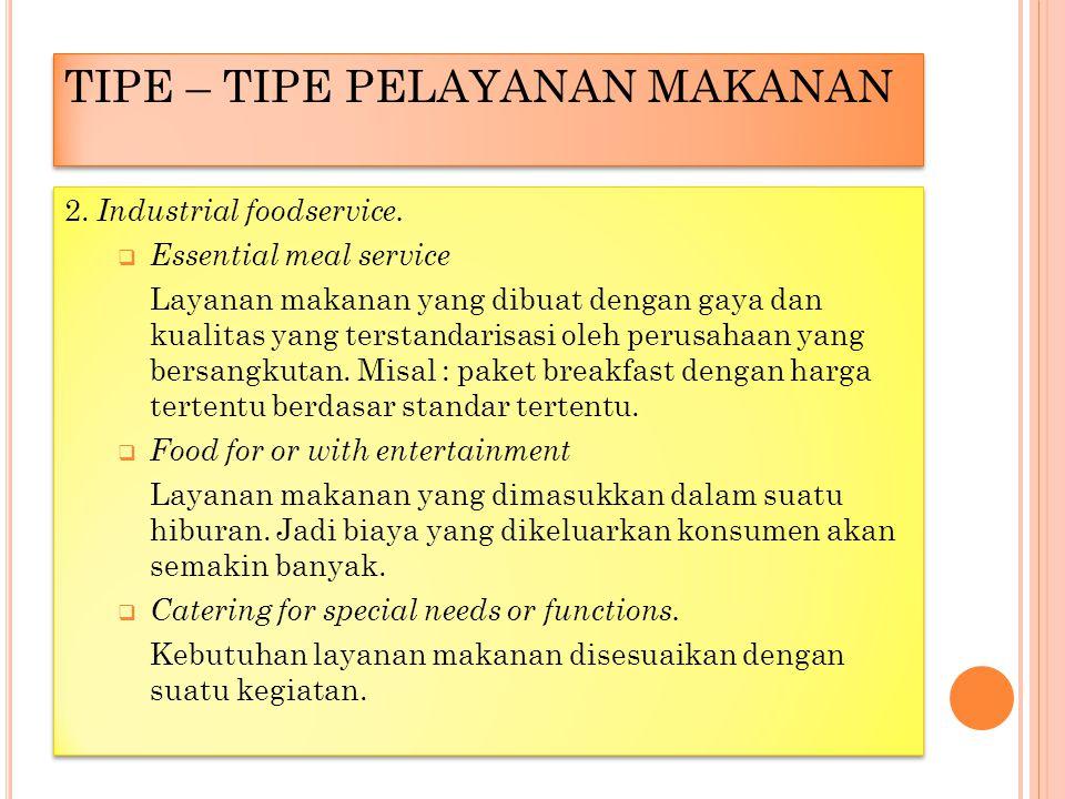 TIPE – TIPE PELAYANAN MAKANAN 2.Industrial foodservice.