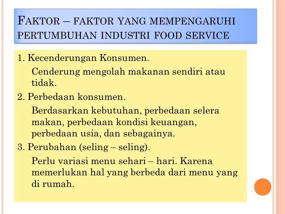 F AKTOR – FAKTOR YANG MEMPENGARUHI PERTUMBUHAN INDUSTRI FOOD SERVICE 1.