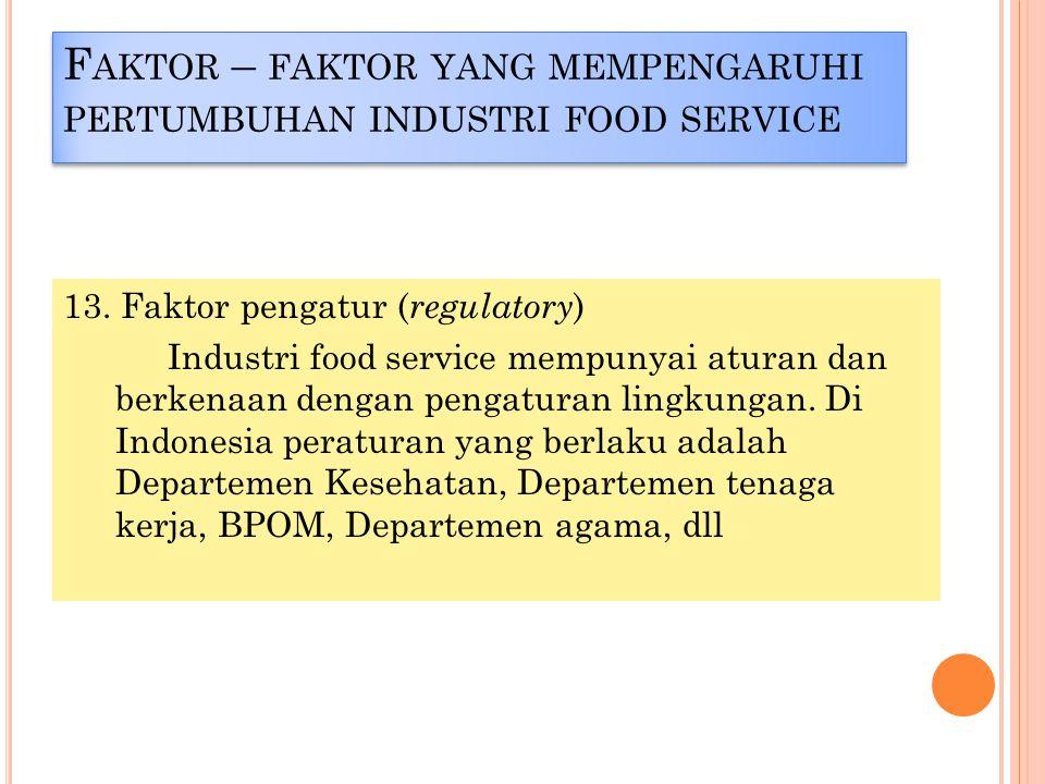 F AKTOR – FAKTOR YANG MEMPENGARUHI PERTUMBUHAN INDUSTRI FOOD SERVICE 13.