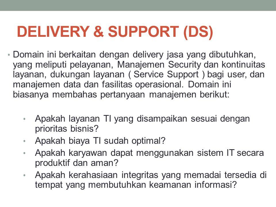 DELIVERY & SUPPORT (DS) Domain ini berkaitan dengan delivery jasa yang dibutuhkan, yang meliputi pelayanan, Manajemen Security dan kontinuitas layanan