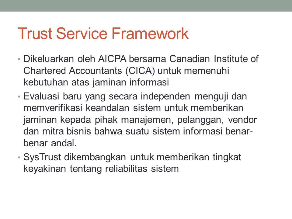 Trust Service Framework Dikeluarkan oleh AICPA bersama Canadian Institute of Chartered Accountants (CICA) untuk memenuhi kebutuhan atas jaminan inform
