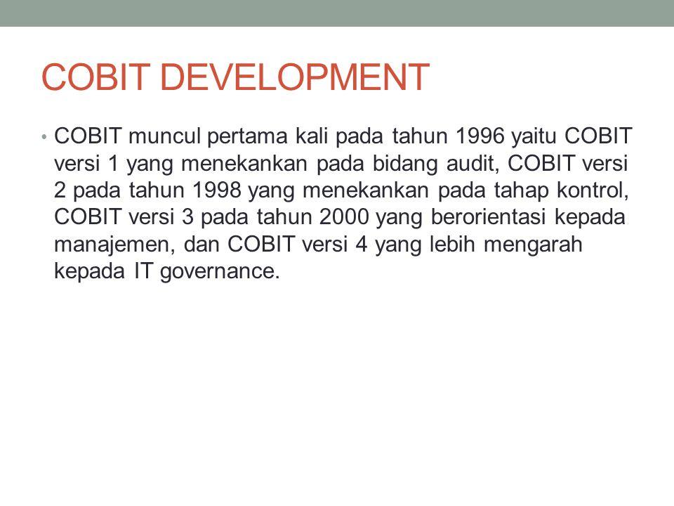 COBIT DEVELOPMENT COBIT muncul pertama kali pada tahun 1996 yaitu COBIT versi 1 yang menekankan pada bidang audit, COBIT versi 2 pada tahun 1998 yang