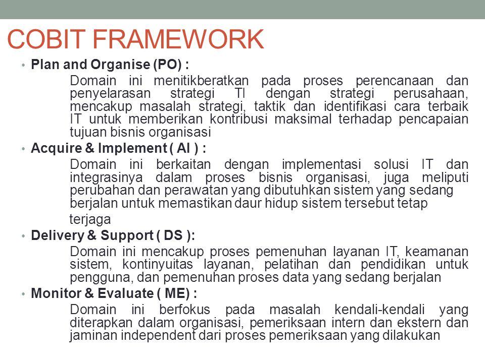COBIT FRAMEWORK Plan and Organise (PO) : Domain ini menitikberatkan pada proses perencanaan dan penyelarasan strategi TI dengan strategi perusahaan, m