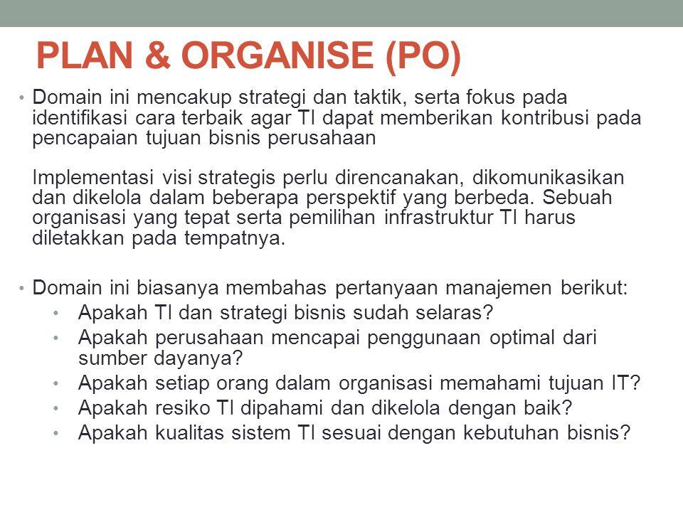 PLAN & ORGANISE (PO) Domain ini mencakup strategi dan taktik, serta fokus pada identifikasi cara terbaik agar TI dapat memberikan kontribusi pada penc