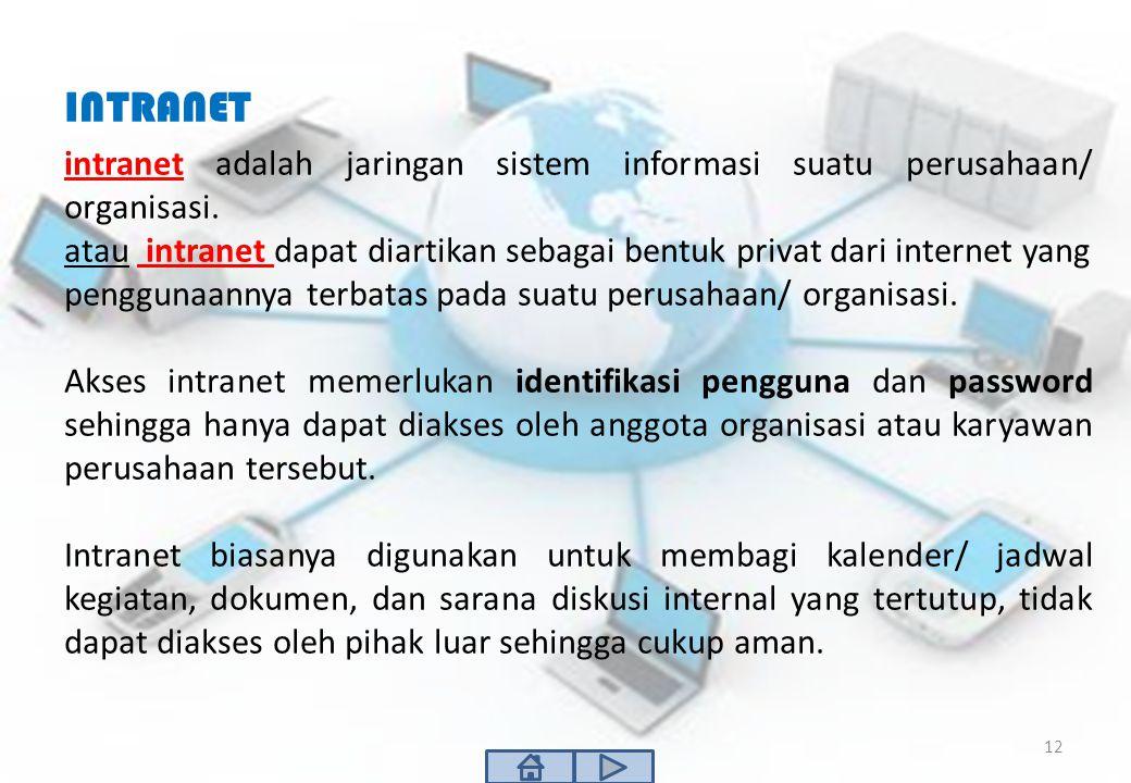 INTRANET intranet adalah jaringan sistem informasi suatu perusahaan/ organisasi. atau intranet dapat diartikan sebagai bentuk privat dari internet yan