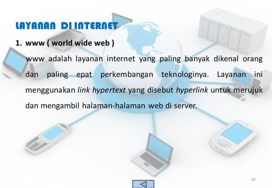 LAYANAN DI INTERNET 1.www ( world wide web ) www adalah layanan internet yang paling banyak dikenal orang dan paling epat perkembangan teknologinya. L