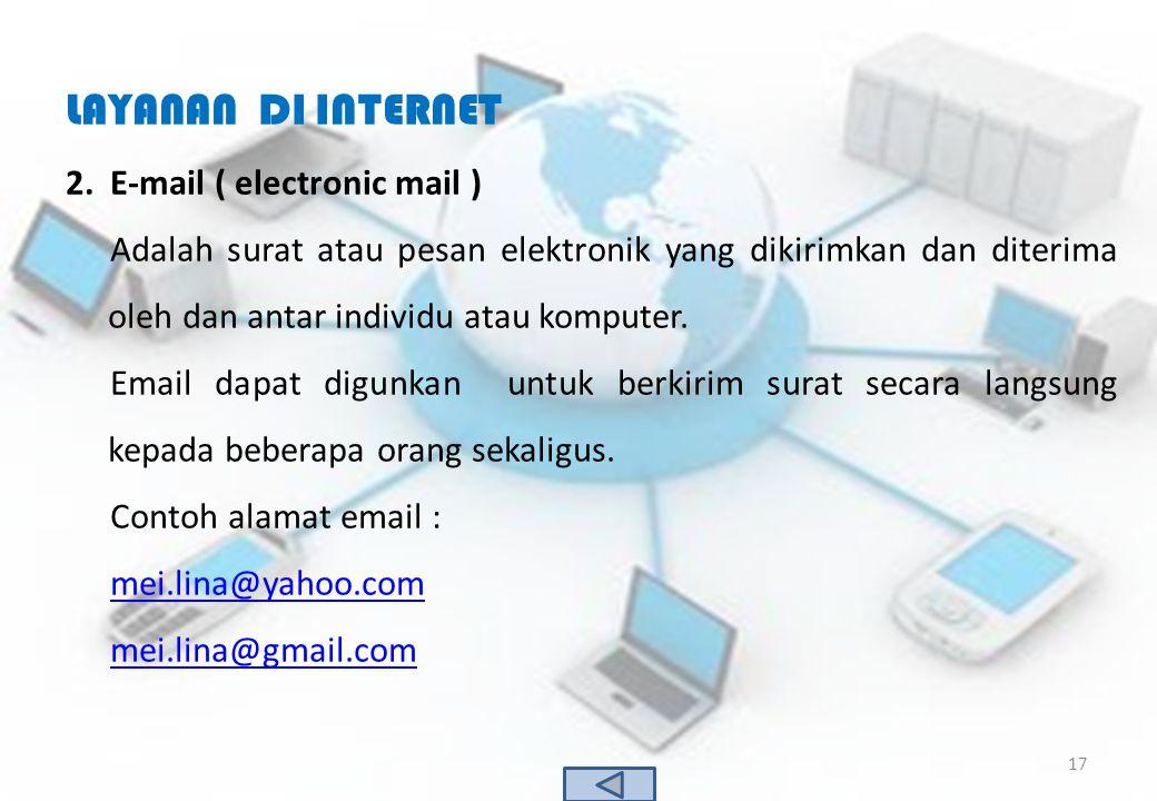 LAYANAN DI INTERNET 2.E-mail ( electronic mail ) Adalah surat atau pesan elektronik yang dikirimkan dan diterima oleh dan antar individu atau komputer