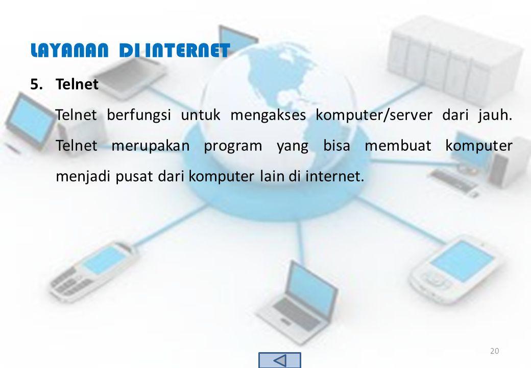 LAYANAN DI INTERNET 5.Telnet Telnet berfungsi untuk mengakses komputer/server dari jauh. Telnet merupakan program yang bisa membuat komputer menjadi p