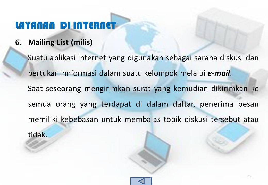 LAYANAN DI INTERNET 6.Mailing List (milis) Suatu aplikasi internet yang digunakan sebagai sarana diskusi dan bertukar innformasi dalam suatu kelompok