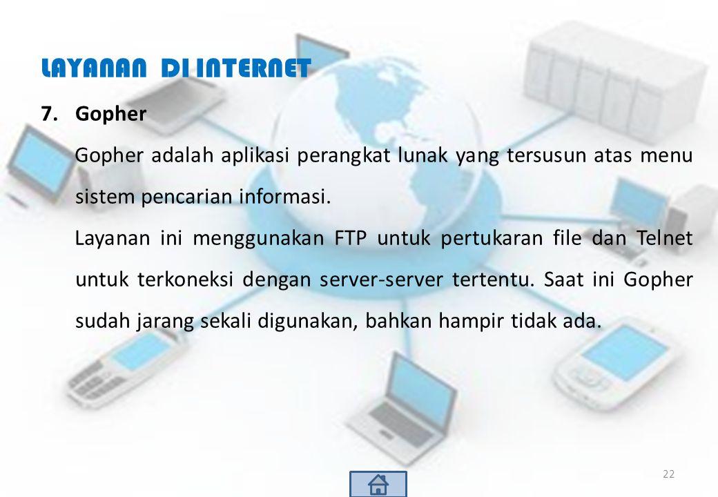 LAYANAN DI INTERNET 7.Gopher Gopher adalah aplikasi perangkat lunak yang tersusun atas menu sistem pencarian informasi. Layanan ini menggunakan FTP un