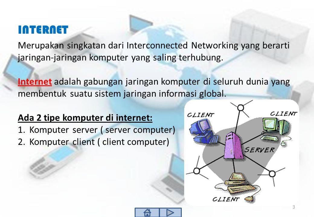 INTERNET Merupakan singkatan dari Interconnected Networking yang berarti jaringan-jaringan komputer yang saling terhubung. Internet adalah gabungan ja