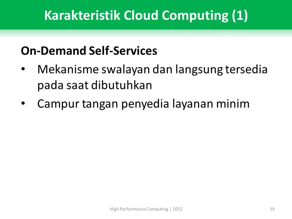 On-Demand Self-Services Mekanisme swalayan dan langsung tersedia pada saat dibutuhkan Campur tangan penyedia layanan minim High Performance Computing | 201219
