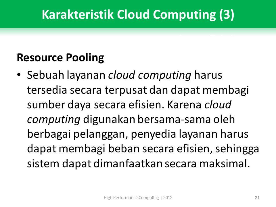 Resource Pooling Sebuah layanan cloud computing harus tersedia secara terpusat dan dapat membagi sumber daya secara efisien.
