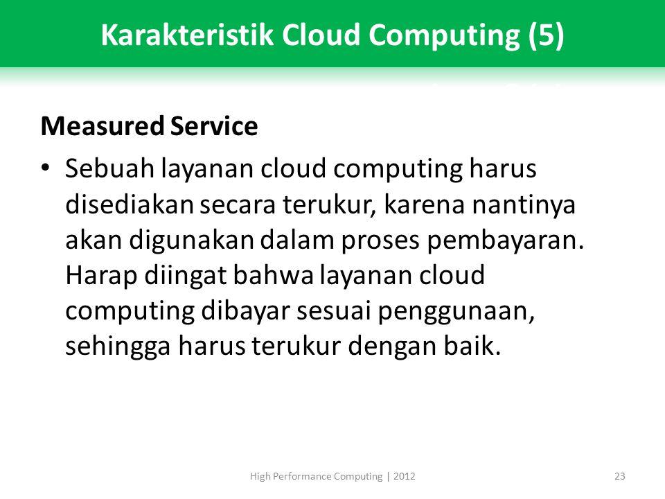 Measured Service Sebuah layanan cloud computing harus disediakan secara terukur, karena nantinya akan digunakan dalam proses pembayaran.