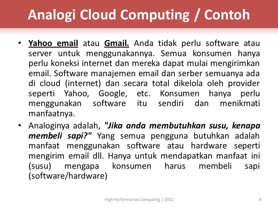 Syarat Cloud Computing BERSIFAT – 'On Demand' berlangganan & membayar sesuai kebutuhan – Elastis/Scalable, pengguna bisa menambah/mengurangi jenis & kapasitas layanan yang diinginkan, kapan saja.
