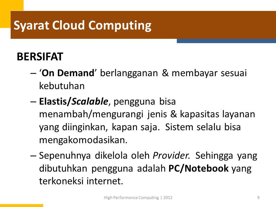 Broad Network Access Dapat diakses dari mana saja Kapan saja Dengan Apa saja High Performance Computing | 201220