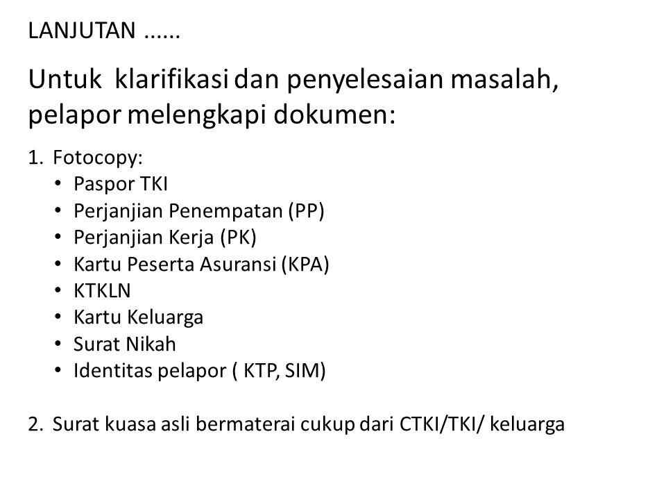 Untuk klarifikasi dan penyelesaian masalah, pelapor melengkapi dokumen: LANJUTAN...... 1.Fotocopy: Paspor TKI Perjanjian Penempatan (PP) Perjanjian Ke
