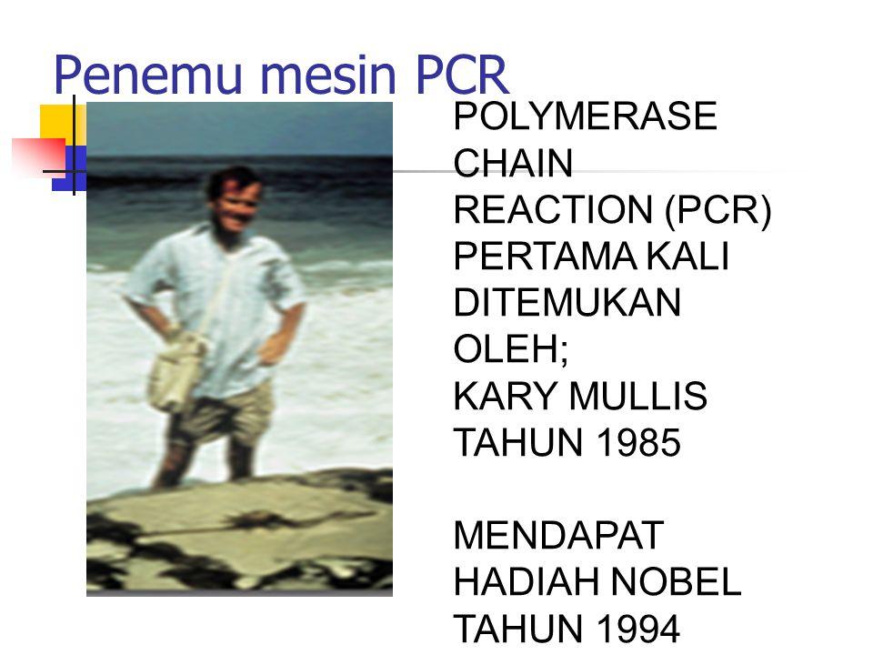 Penemu mesin PCR POLYMERASE CHAIN REACTION (PCR) PERTAMA KALI DITEMUKAN OLEH; KARY MULLIS TAHUN 1985 MENDAPAT HADIAH NOBEL TAHUN 1994
