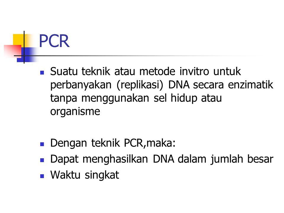 PCR Suatu teknik atau metode invitro untuk perbanyakan (replikasi) DNA secara enzimatik tanpa menggunakan sel hidup atau organisme Dengan teknik PCR,m