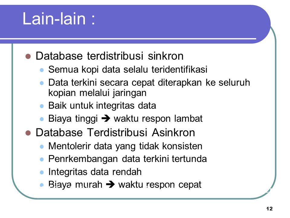 12 Lain-lain : Database terdistribusi sinkron Semua kopi data selalu teridentifikasi Data terkini secara cepat diterapkan ke seluruh kopian melalui ja