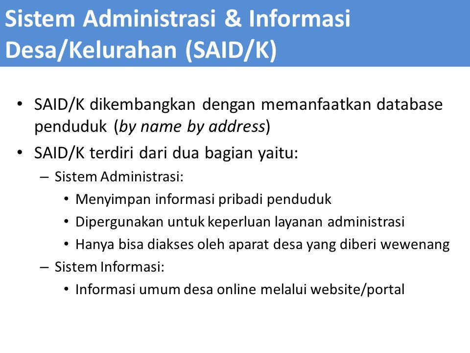 SAID/K dikembangkan dengan memanfaatkan database penduduk (by name by address) SAID/K terdiri dari dua bagian yaitu: – Sistem Administrasi: Menyimpan