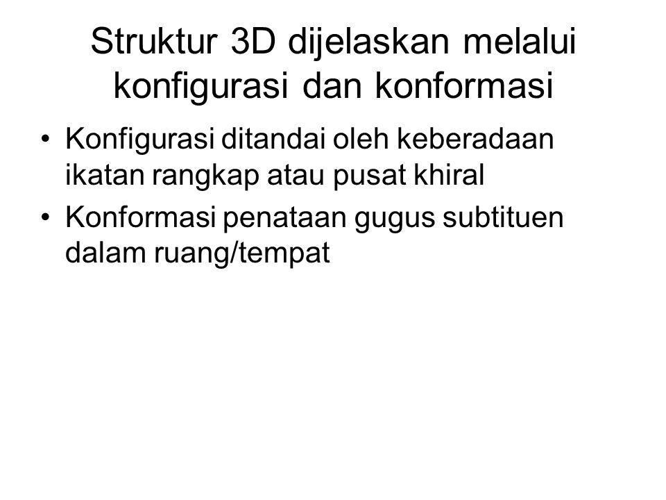 Struktur 3D dijelaskan melalui konfigurasi dan konformasi Konfigurasi ditandai oleh keberadaan ikatan rangkap atau pusat khiral Konformasi penataan gu