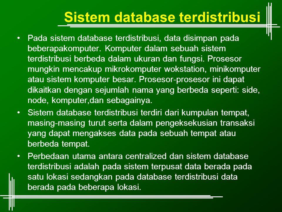 Sistem database terdistribusi Pada sistem database terdistribusi, data disimpan pada beberapakomputer.