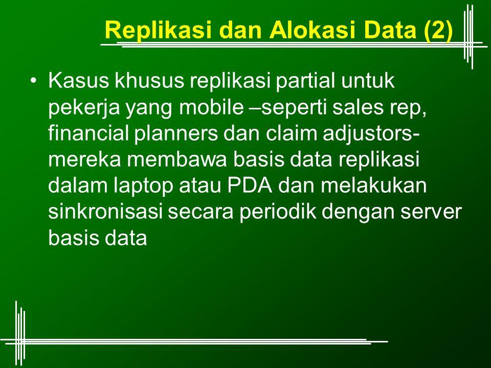 Replikasi dan Alokasi Data (2) Kasus khusus replikasi partial untuk pekerja yang mobile –seperti sales rep, financial planners dan claim adjustors- me