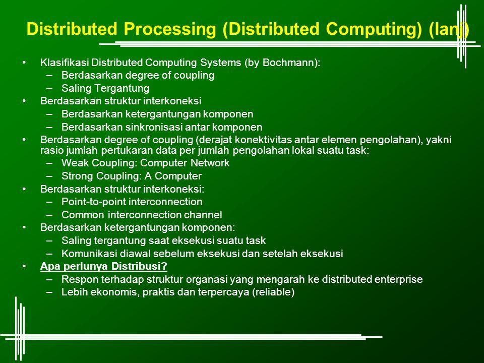 Distributed Processing (Distributed Computing) (lanj) Klasifikasi Distributed Computing Systems (by Bochmann): –Berdasarkan degree of coupling –Saling
