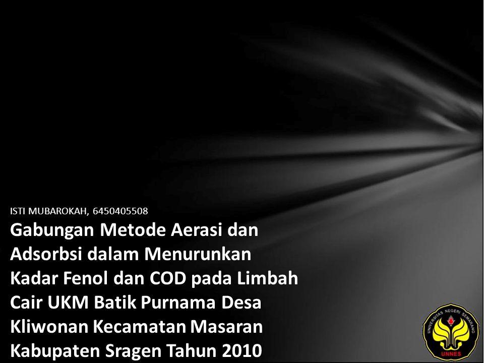 ISTI MUBAROKAH, 6450405508 Gabungan Metode Aerasi dan Adsorbsi dalam Menurunkan Kadar Fenol dan COD pada Limbah Cair UKM Batik Purnama Desa Kliwonan K