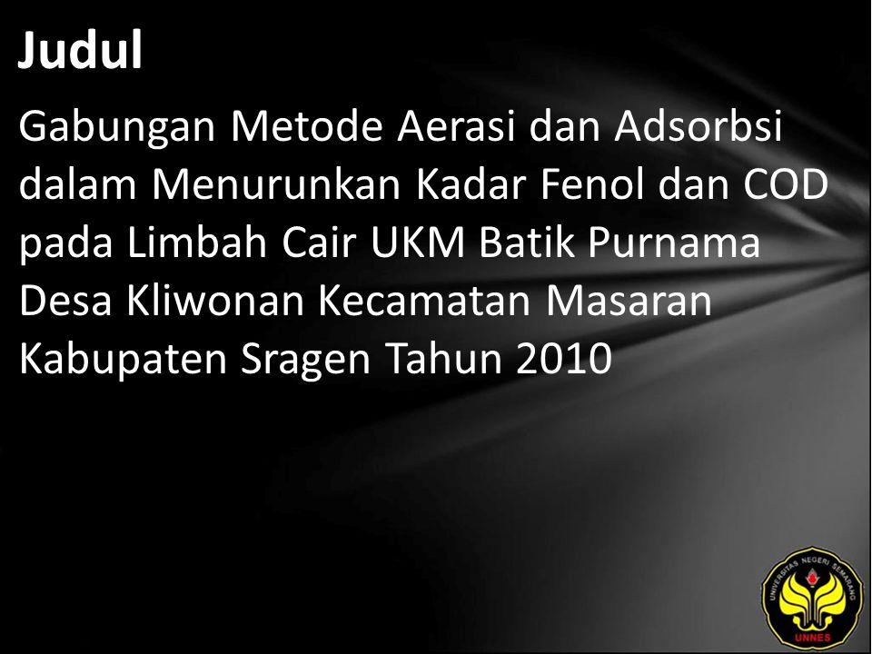 Judul Gabungan Metode Aerasi dan Adsorbsi dalam Menurunkan Kadar Fenol dan COD pada Limbah Cair UKM Batik Purnama Desa Kliwonan Kecamatan Masaran Kabu