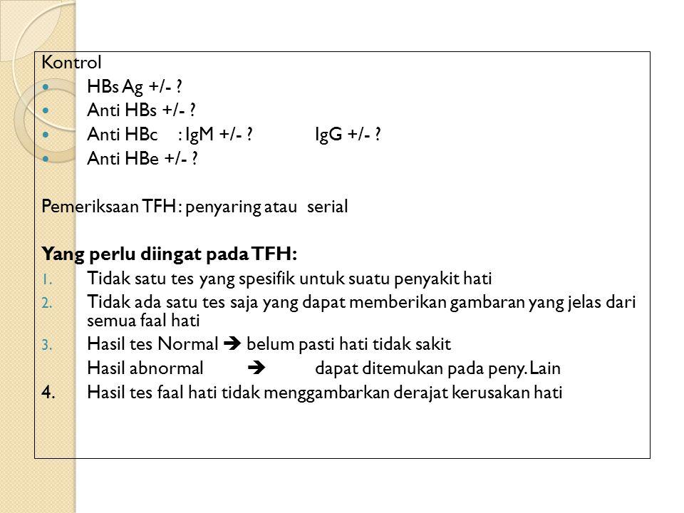 Kontrol HBs Ag +/- .Anti HBs +/- . Anti HBc: IgM +/- ?IgG +/- .