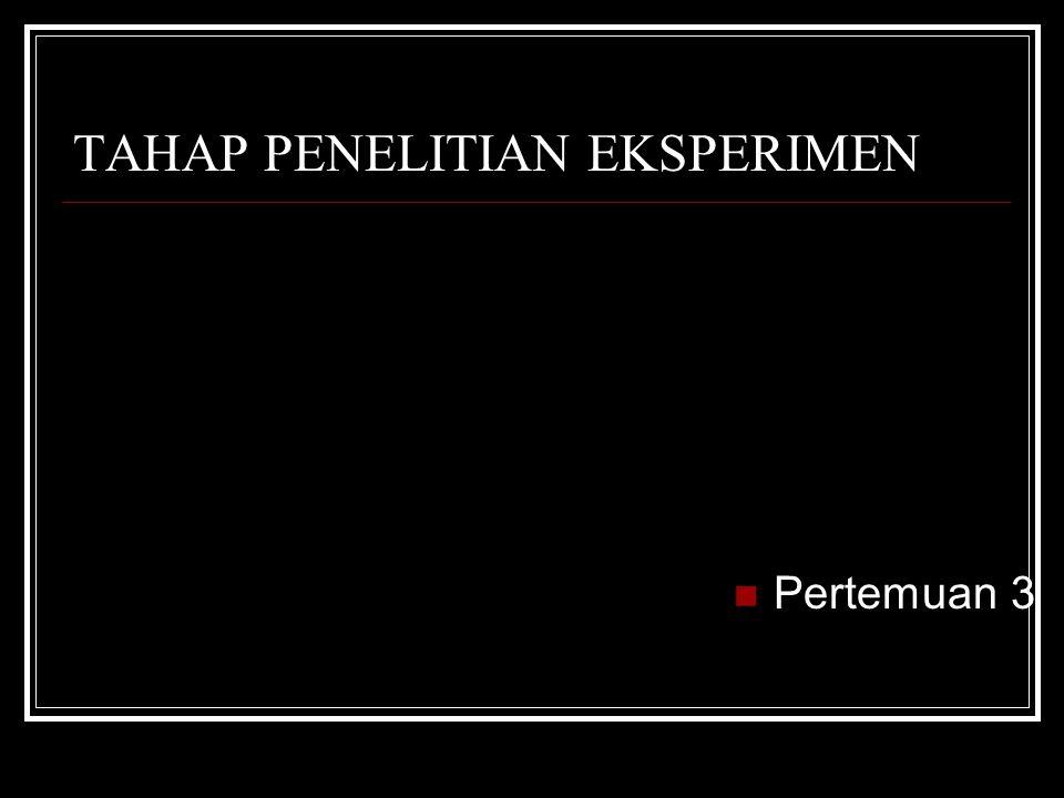 TAHAP PENELITIAN EKSPERIMEN Pertemuan 3