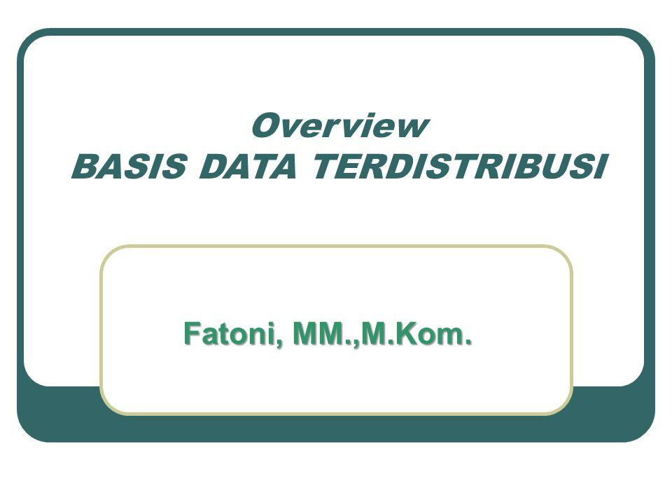 Overview BASIS DATA TERDISTRIBUSI Fatoni, MM.,M.Kom.