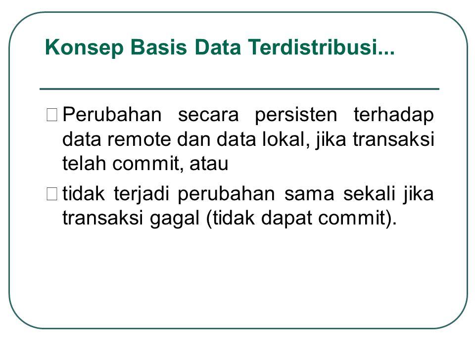  Perubahan secara persisten terhadap data remote dan data lokal, jika transaksi telah commit, atau  tidak terjadi perubahan sama sekali jika transak