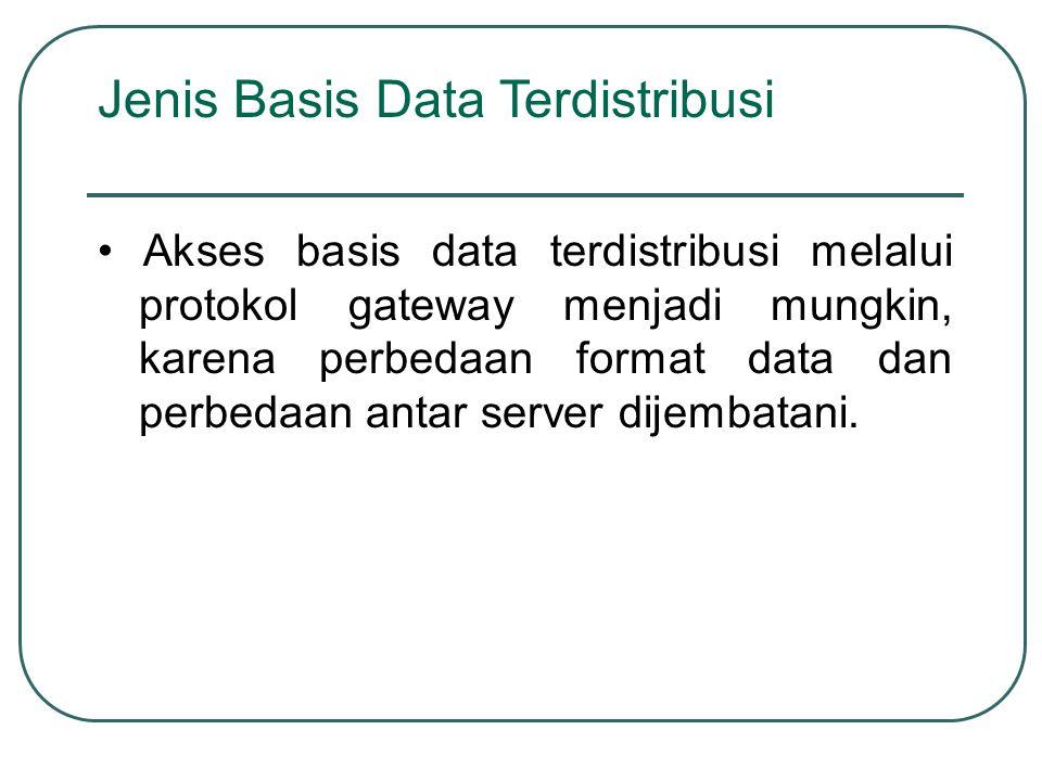 Akses basis data terdistribusi melalui protokol gateway menjadi mungkin, karena perbedaan format data dan perbedaan antar server dijembatani. Jenis Ba