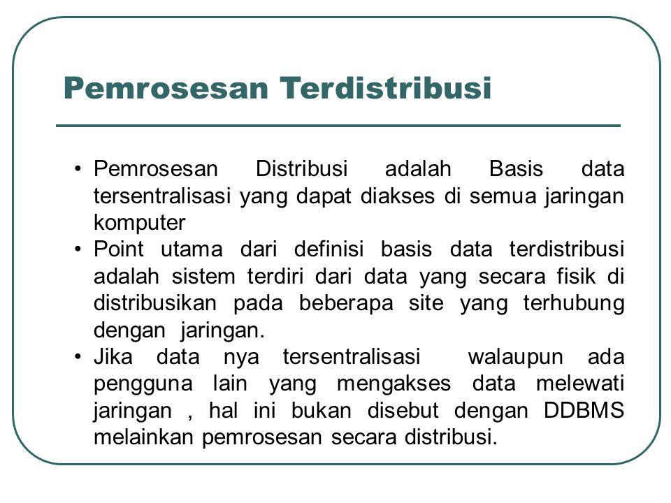 Pemrosesan Distribusi adalah Basis data tersentralisasi yang dapat diakses di semua jaringan komputer Point utama dari definisi basis data terdistribu