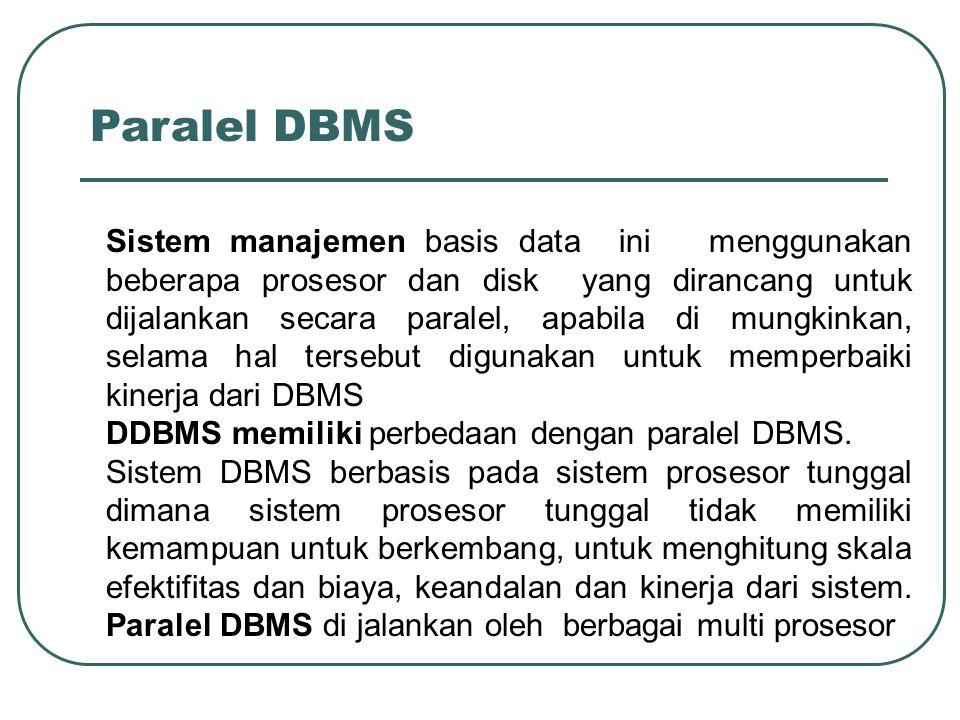 Paralel DBMS Sistem manajemen basis data ini menggunakan beberapa prosesor dan disk yang dirancang untuk dijalankan secara paralel, apabila di mungkin