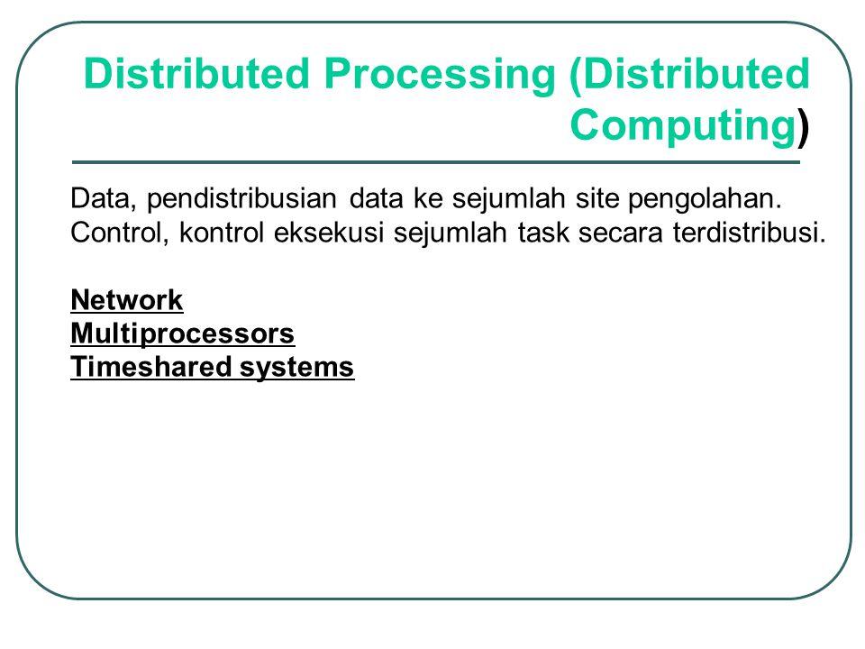 Data, pendistribusian data ke sejumlah site pengolahan. Control, kontrol eksekusi sejumlah task secara terdistribusi. Network Multiprocessors Timeshar
