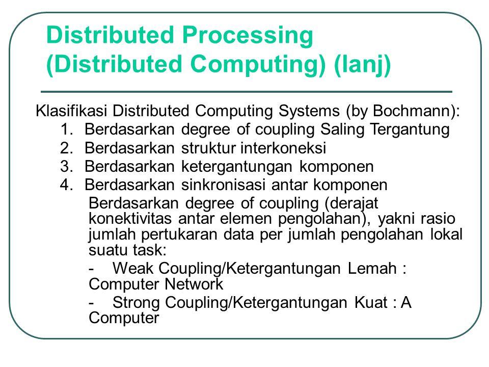 Distributed Processing (Distributed Computing) (lanj) Klasifikasi Distributed Computing Systems (by Bochmann): 1.1. Berdasarkan degree of coupling Sal