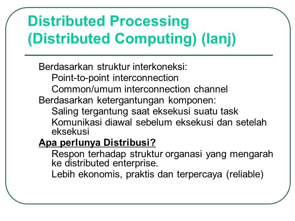Distributed Processing (Distributed Computing) (lanj) Berdasarkan struktur interkoneksi: –Point-to-point interconnection –Common/umum interconnection