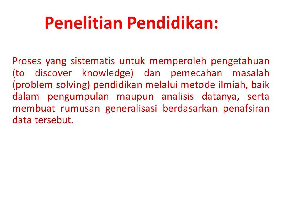 Penelitian Pendidikan: Proses yang sistematis untuk memperoleh pengetahuan (to discover knowledge) dan pemecahan masalah (problem solving) pendidikan