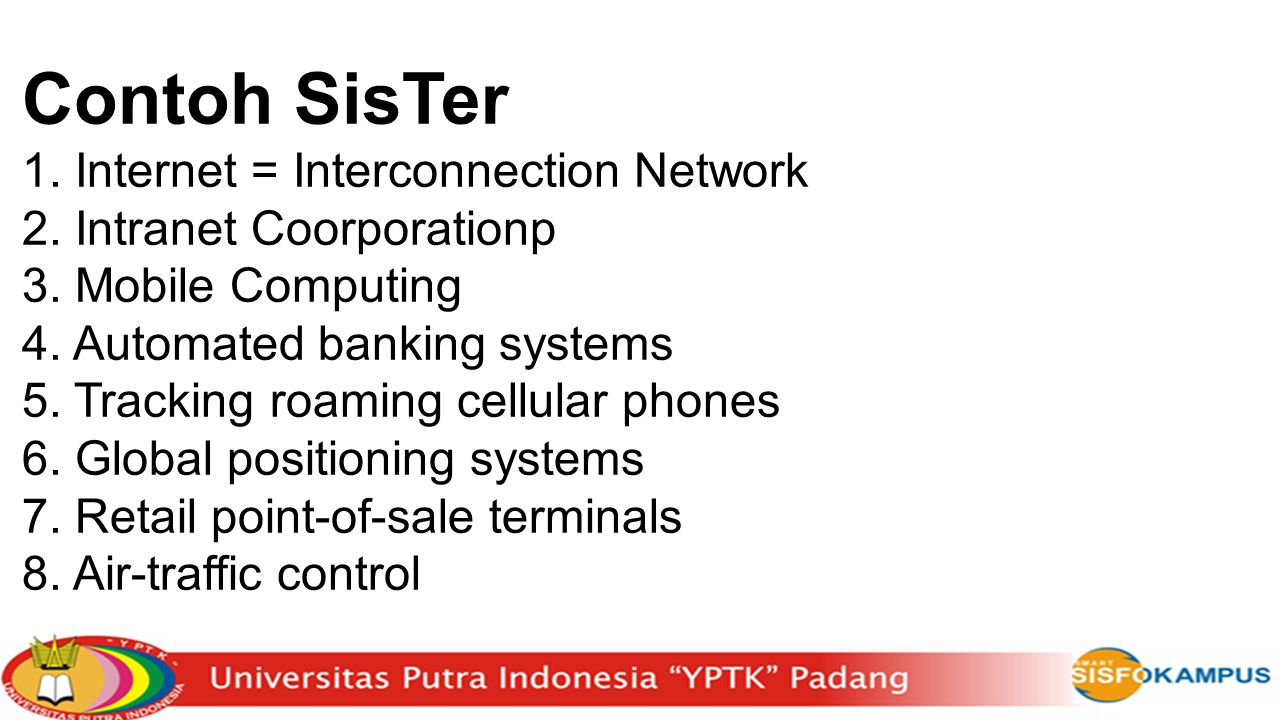 Contoh SisTer 1. Internet = Interconnection Network 2. Intranet Coorporationp 3. Mobile Computing 4. Automated banking systems 5. Tracking roaming cel