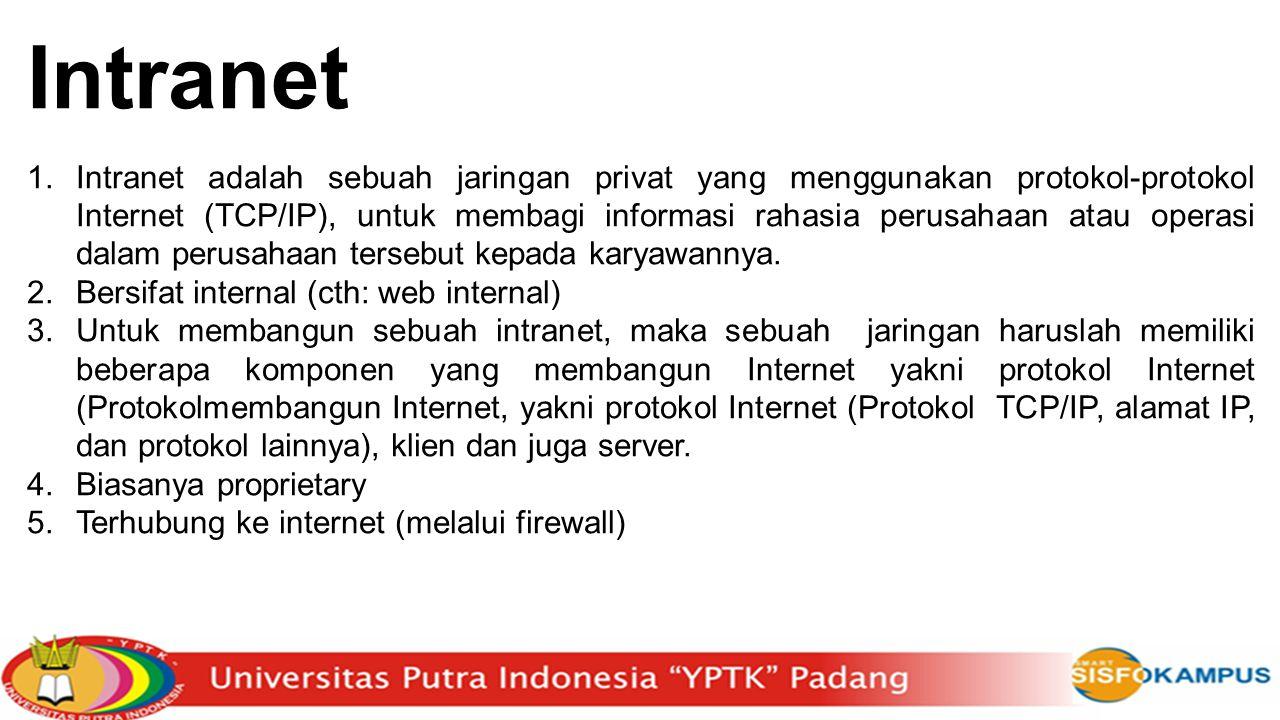 Intranet 1.Intranet adalah sebuah jaringan privat yang menggunakan protokol-protokol Internet (TCP/IP), untuk membagi informasi rahasia perusahaan ata