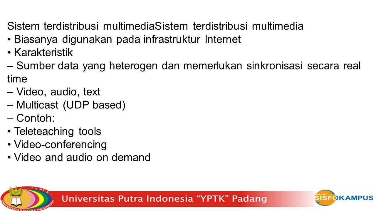 Sistem terdistribusi multimediaSistem terdistribusi multimedia Biasanya digunakan pada infrastruktur Internet Karakteristik – Sumber data yang heterog