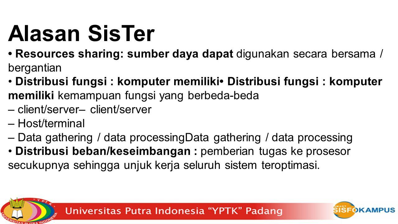 Alasan SisTer Resources sharing: sumber daya dapat digunakan secara bersama / bergantian Distribusi fungsi : komputer memiliki Distribusi fungsi : kom