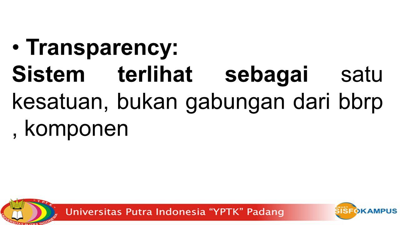 Transparency: Sistem terlihat sebagai satu kesatuan, bukan gabungan dari bbrp, komponen