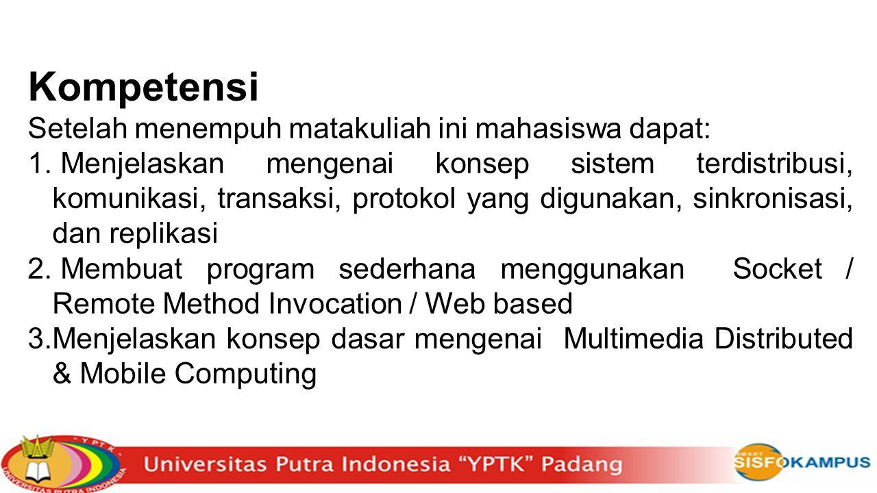 1.Silabus & Pengantar Sistem Terdistribusi 2.Model Arsitektur Sistem Terdistribusi 3.Komunikasi Antar Proses 4.Pemrograman Socket 5.Obyek Terdistribusi dan Remote Invocation 6.Sistem Operasi Terdistribusi 7.UTS 8.Presentasi Tugas bagian 1 9.Distributed File System 10.