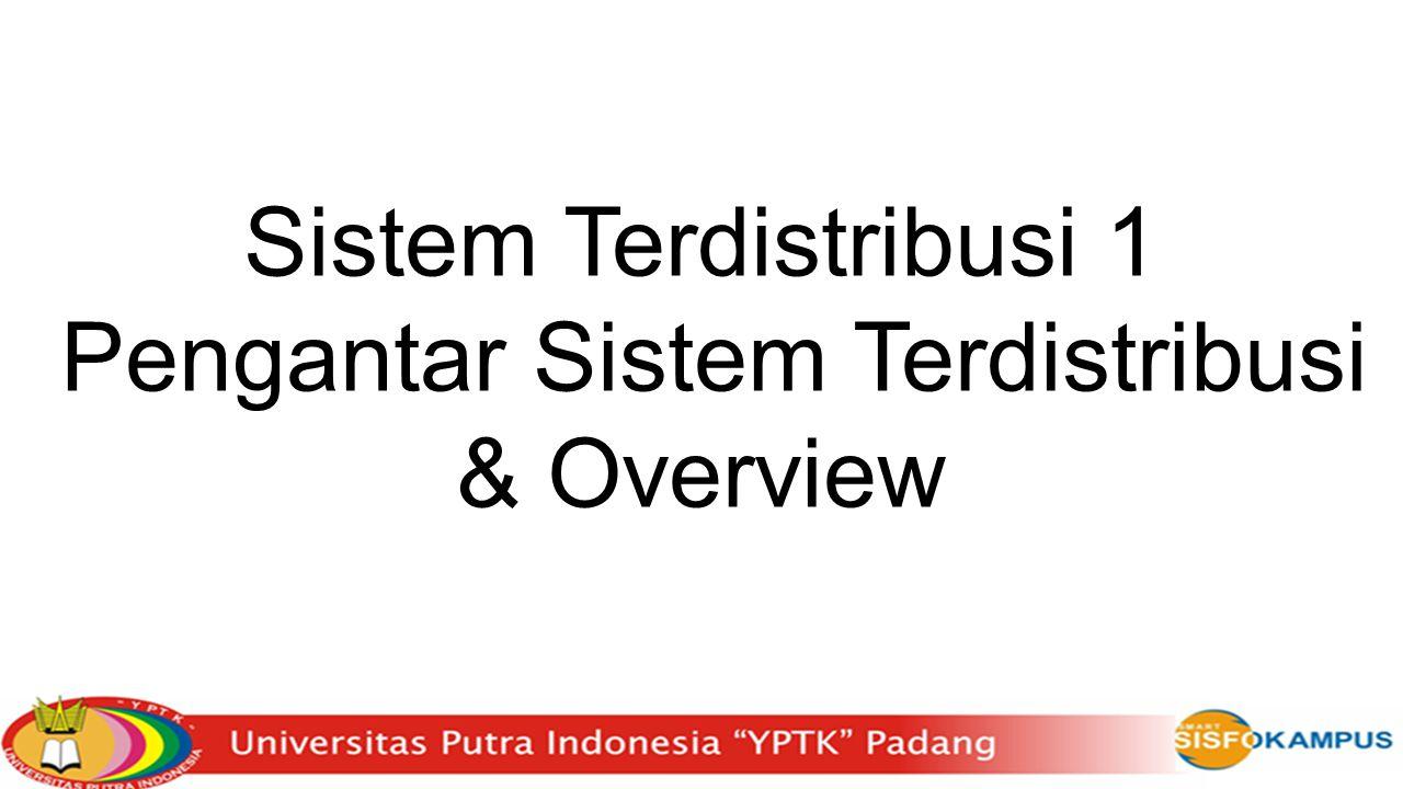 Sistem Terdistribusi 1 Pengantar Sistem Terdistribusi & Overview