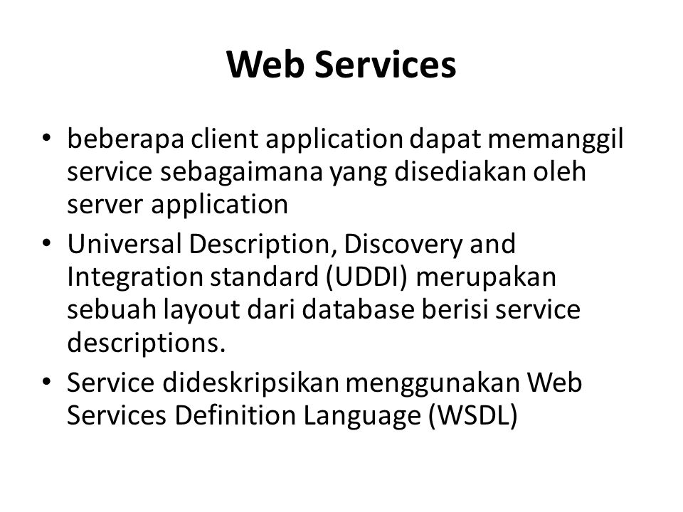 Web Services beberapa client application dapat memanggil service sebagaimana yang disediakan oleh server application Universal Description, Discovery and Integration standard (UDDI) merupakan sebuah layout dari database berisi service descriptions.